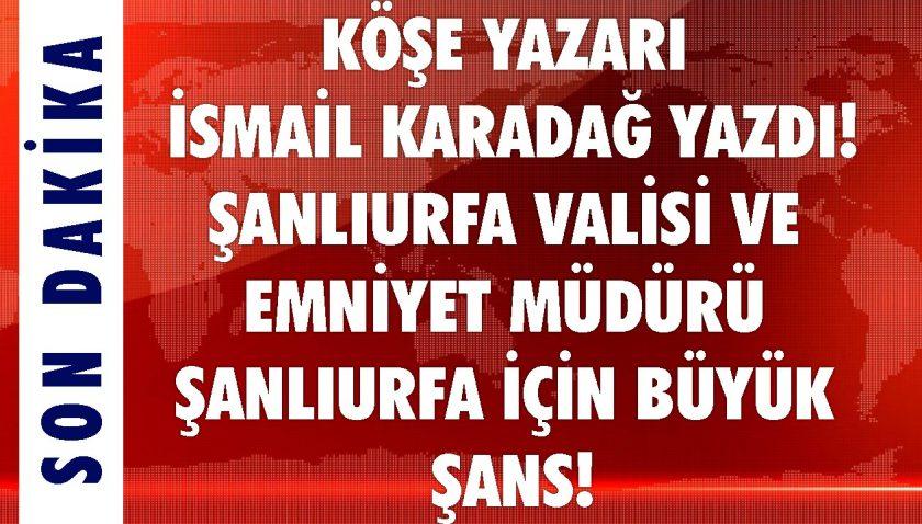 İsmail Karadağ'dan Şanlıurfa ve Mardin Yorumu